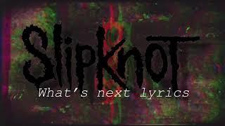 Slipknot - Whats next (Lyric Video)