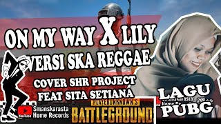 ON MY WAY medley LILY - SKA Reggae Version cover by SHR Project ft. Sita Setiana