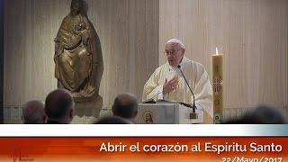 Abrir el corazón al Espíritu Santo: El Papa Francisco en Casa Santa Martha HD (22/05/2017)