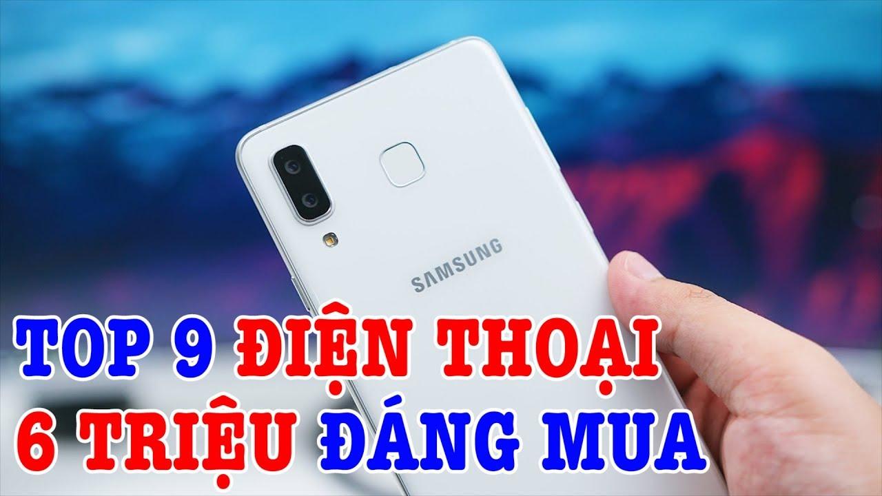 Top 9 điện thoại đáng mua nhất tầm giá 6 triệu