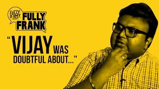 """""""Vijay was doubtful about..."""" 