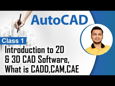 Introduction to 2D & 3D CAD Software,What is CADD,CAM,CAE - Introduction to Autocad - Autocad