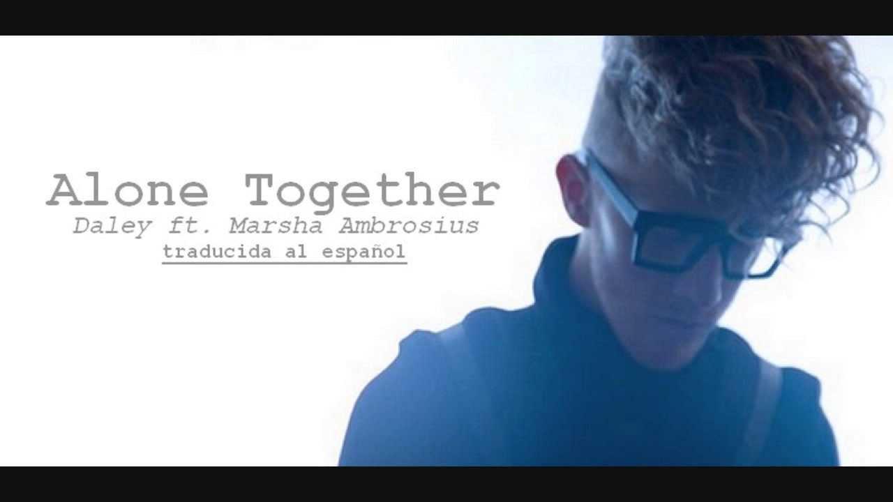 Alone Together Daley Ft Marsha Ambrosius En Español