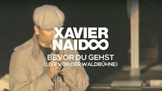 Xavier Naidoo - Bevor du gehst [LIVE von der Waldbühne]