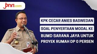 Anies Dicecar KPK Soal DP Rumah Rp 0 Persen