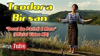 Teodora Birsan - Dorul de parinti e mare 2018 (Oficial Video Hd)