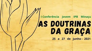 Conferencia Jovem IPB Minaçu, 27.06.2021 Domingo de manhã