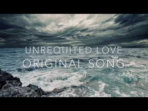 Unrequited Love||Original Song