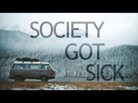 Society Got Sick - Inspirational Video | Into The Wild
