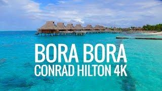 BORA BORA CONRAD HILTON RESORT TOUR IN 4K (ULTRA HD)