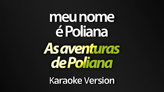MEU NOME É POLIANA (ABERTURA) (Karaoke Version) - As Aventuras de Poliana