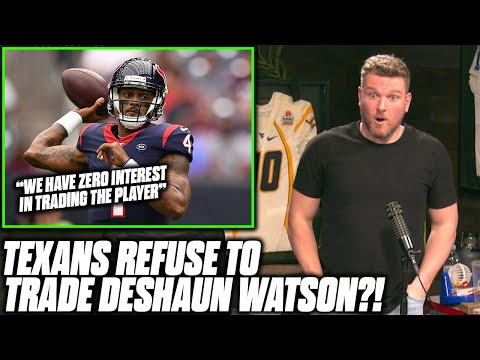 Pat McAfee Reacts To Texans Saying They Won't Trade Deshaun Watson