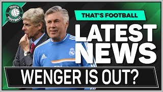 ARSENAL To SACK WENGER For ANCELOTTI? Football Latest News