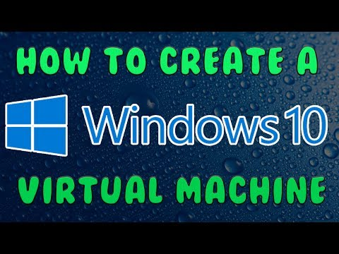 How To Create a Windows 10 Virtual Machine | 2017
