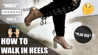 HOW TO WALK IN HEELS FOR PLUS SIZES !! + A ZOOSHOO HAUL & GIVEAWAY !!