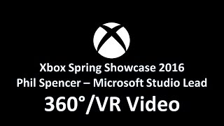 Xbox Spring Showcase 2016: Phil Spencer conference Video 360° / VR