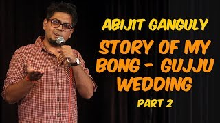 Story of My Bong Gujju Wedding Part 2 | Stand-up Comedy by Abijit Ganguly