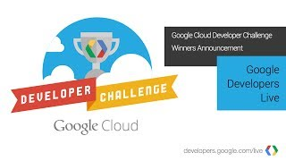 Google Cloud Developer Challenge Winners Announcement