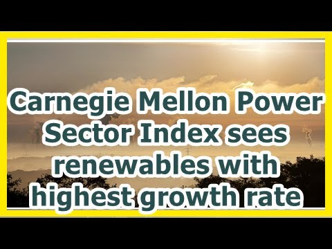 Carnegie Mellon electricity industry index see renewable energy with the highest growth rateby News