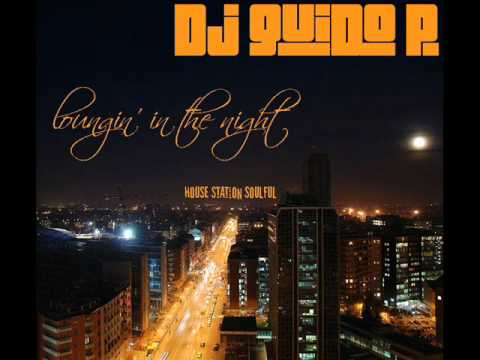 Dj Guido P - LOUNGIN' IN THE NIGHT - House Station Soulful (YouTube Edit)