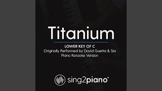 Titanium (Lower Key of C) (Originally Performed by David Guetta & Sia) (Piano Karaoke Version)