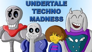 UNDERTALE TECHNO MADNESS