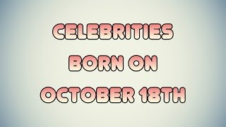 Celebrities born on October 18th