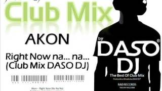 Akon - Right Now na... na... (Club Mix DASO DJ)