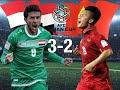 VIỆT NAM - IRAQ: 2-3 (ASIAN CUP 2019)