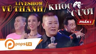 Liveshow Khóc và Cười (P1)  - Vũ Thanh, Nhật Cường, Thu Trang,