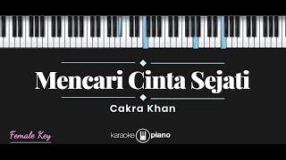 Download Mencari Cinta Sejati - Cakra Khan (KARAOKE PIANO - FEMALE KEY)