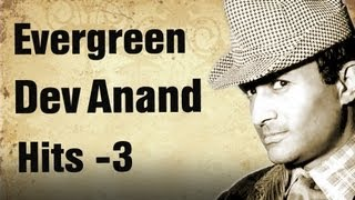 Evergreen Dev Anand Hit Songs - Part 3 - Best of Dev Anand Songs