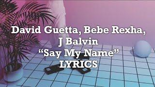 David Guetta, Bebe Rexha, J Balvin - Say My Name (Lyrics)