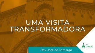 Uma Visita Transformadora - Rev. José de Camargo - Conexão com Deus - 20/09/2021