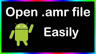 how to open  amr files on android phone