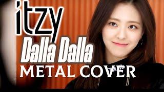 ITZY - DALLA DALLA 달라달라 // METAL COVER