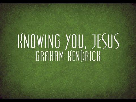 Knowing You, Jesus - Graham Kendrick