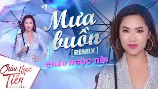 Mưa Buồn (remix) - Châu Ngọc Tiên [Official MV]