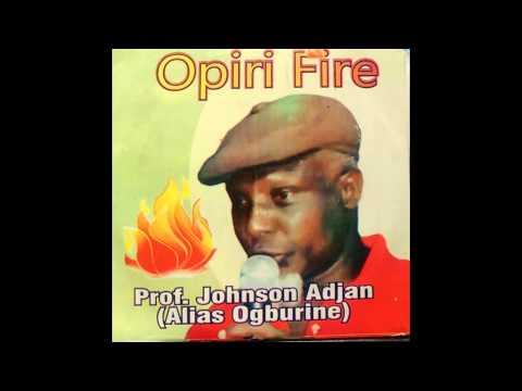 Prof  Johnson Adjan - Opiri Fire