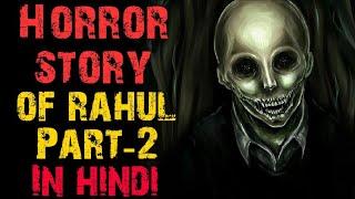 Horror Story Of Rahul In Hindi Part-2 || Horror Video || Horryone ||