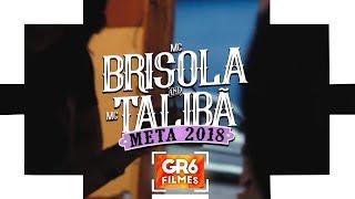 Baixar MC Brisola e MC Talibã - Meta 2018 (GR6 Filmes)