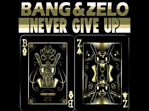 Bang & Zelo   Never Give Up