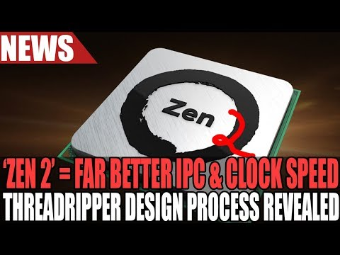 AMD Ryzen 2 To Feature Much Better IPC & Higher Clocks | ThreadRipper Wasn't Originally Planned!