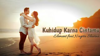 Kuhidup Karna Cintamu - Element feat Nagita Slavina + lirik