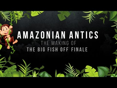 Amazonian Antics - The making of 'THE BIG FISH OFF' finale