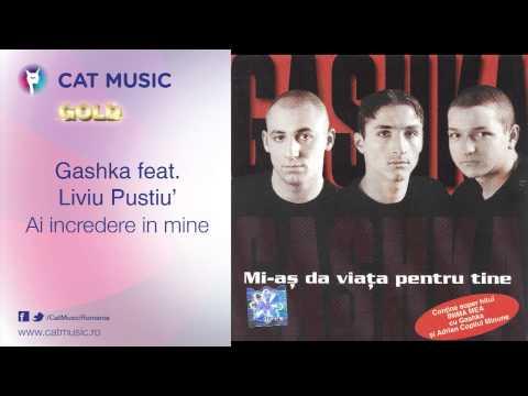 Gashka feat. Liviu Pustiu' - Ai incredere in mine