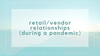 Retail-Vendor Relationships (during a pandemic)