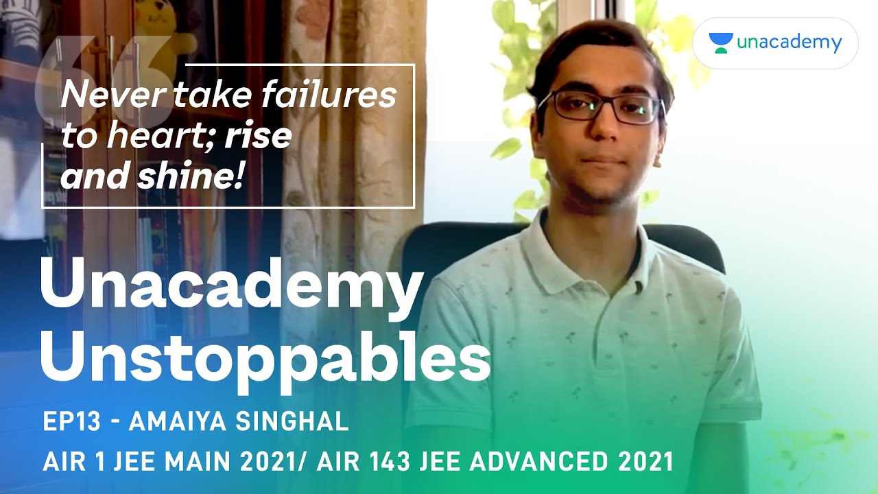 Download Unacademy Unstoppables E13 - Amaiya Singhal AIR 1 JEE Main 2021   AIR 143 JEE Advanced