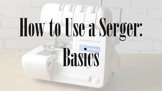 How to Use a Serger - Basics