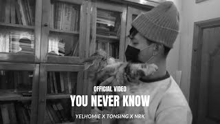 You Never Know | Yelhomie | Tonsing | NRK | Official Video